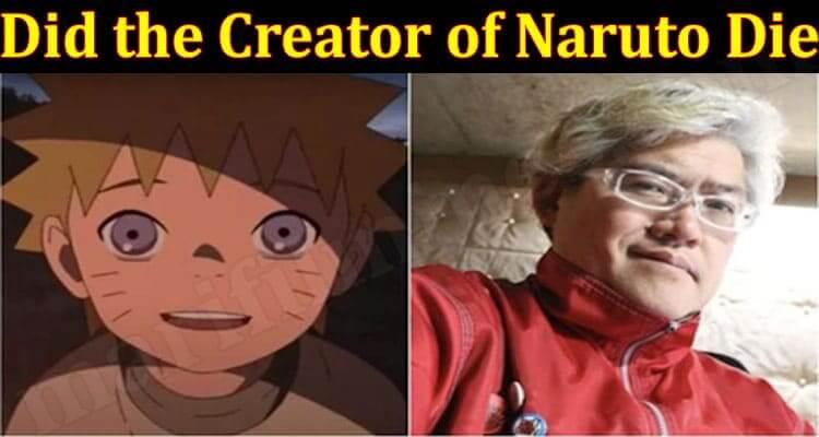 Did the Creator of Naruto Die (June) Read Details Here!