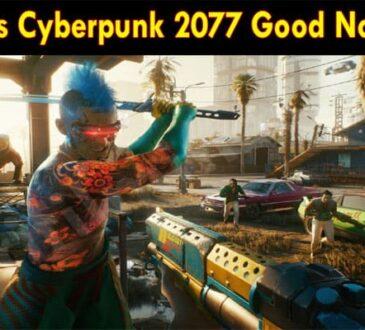 Is Cyberpunk 2077 Good Now 2021