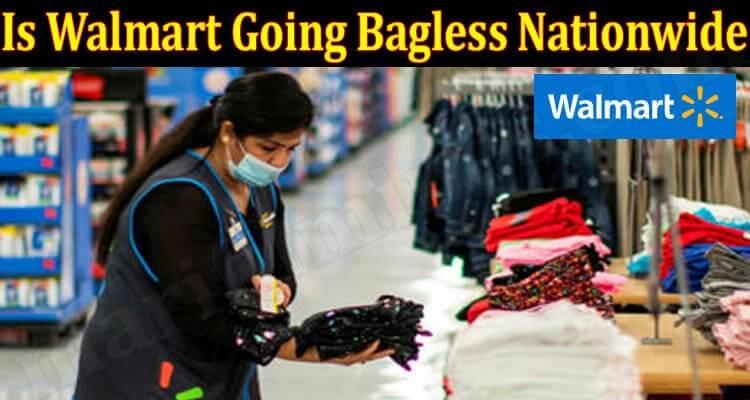 Is Walmart Going Bagless Nationwide {Jun} Find A Truth!