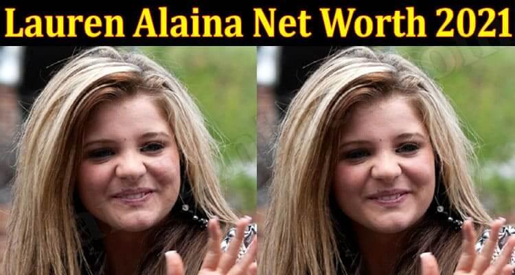 Lauren Alaina Net Worth 2021 {Jun} Read In Detail!