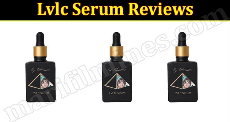 Lvlc Serum Reviews [Jun 2021] Check if it is Legit!
