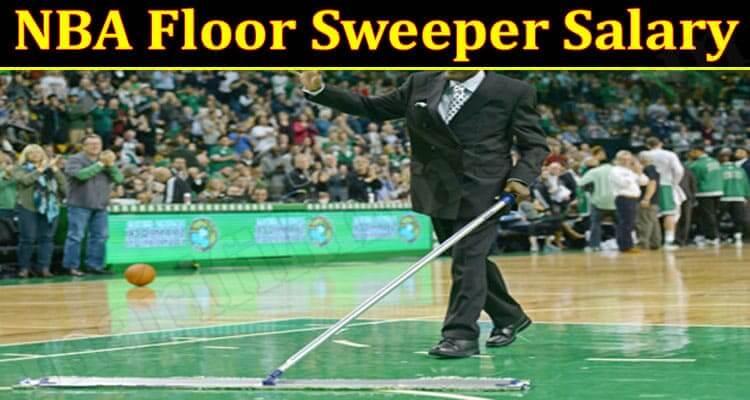 NBA Floor Sweeper Salary (June) Get Detail Information!