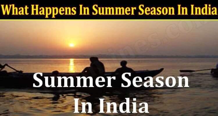 What Happens In Summer Season In India {June} Read It!