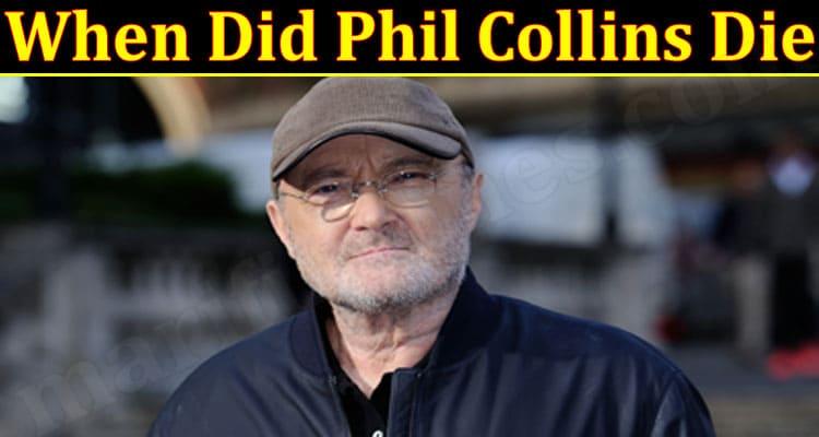 When Did Phil Collins Die {June} Get More Details!