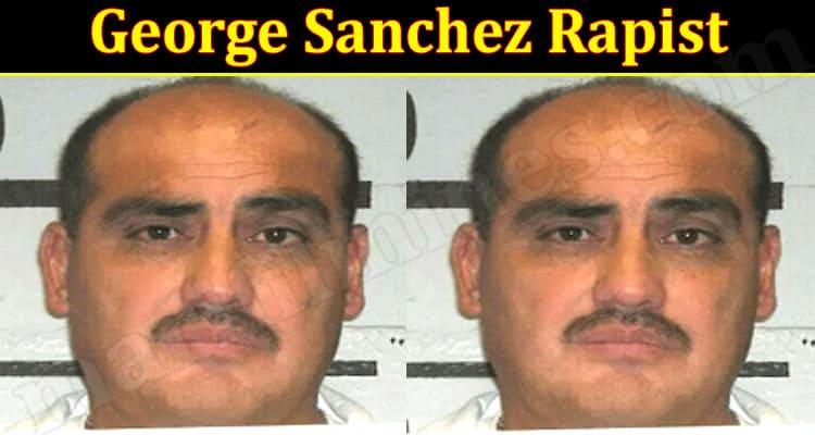 George Sanchez Rapist 2021.