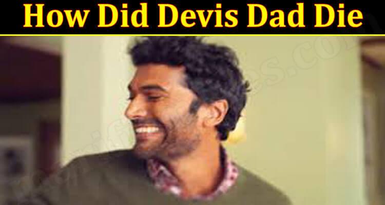 How Did Devis Dad Die 2021.