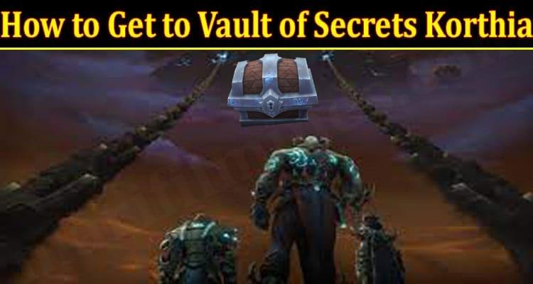 How to Get to Vault of Secrets Korthia 2021