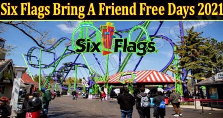Six Flags Bring A Friend Free Days 2021.