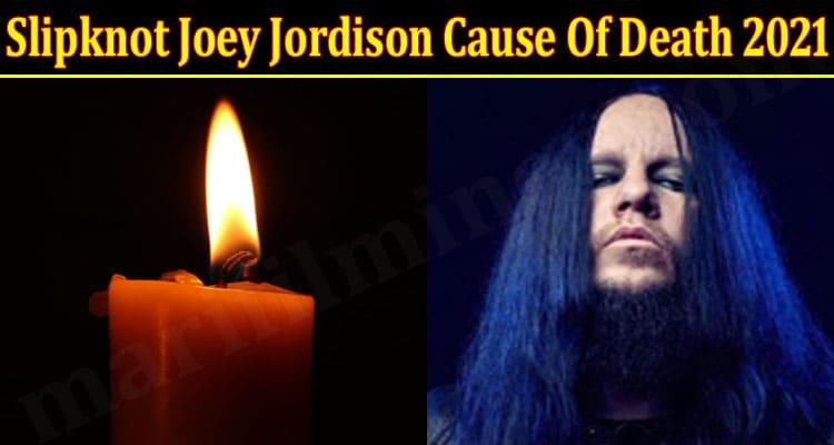 Slipknot Joey Jordison Cause Of Death 2021 .