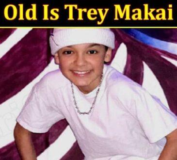 How Old Is Trey Makai 2021