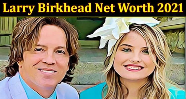 Larry Birkhead Net Worth 2021
