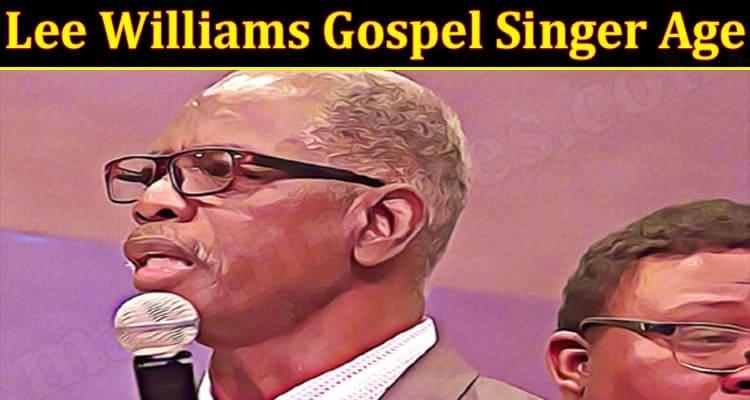 Latest News Lee Williams Gospel Singer Age