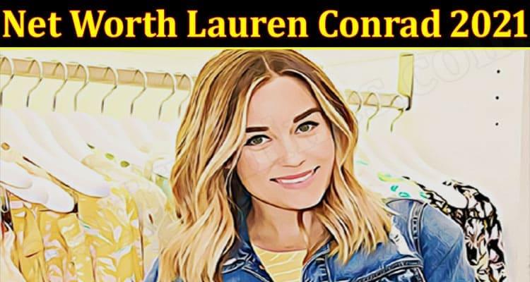 Latest News Net Worth Lauren Conrad