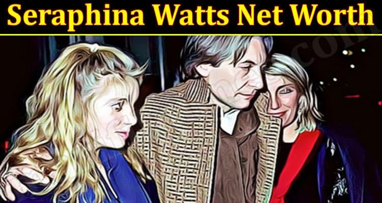 Latest News Seraphina Watts Net Worth