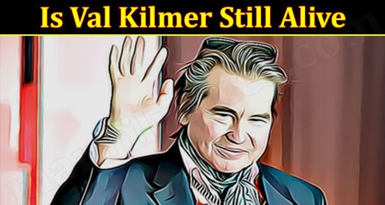 Latest News Val Kilmer Still Alive