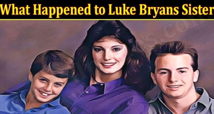 What Happened to Luke Bryans Sister 2021