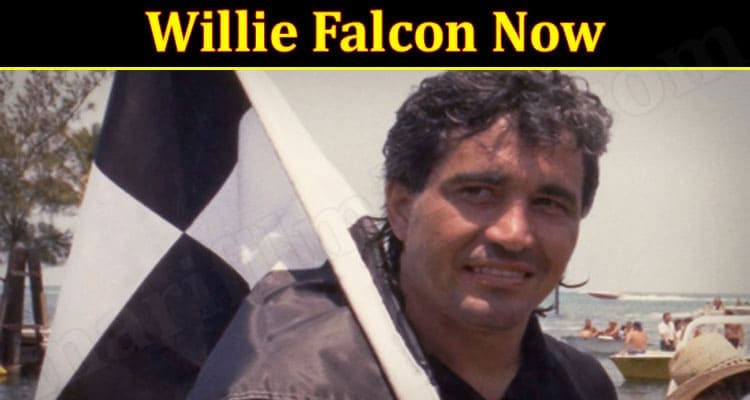 Willie Falcon Now 2021