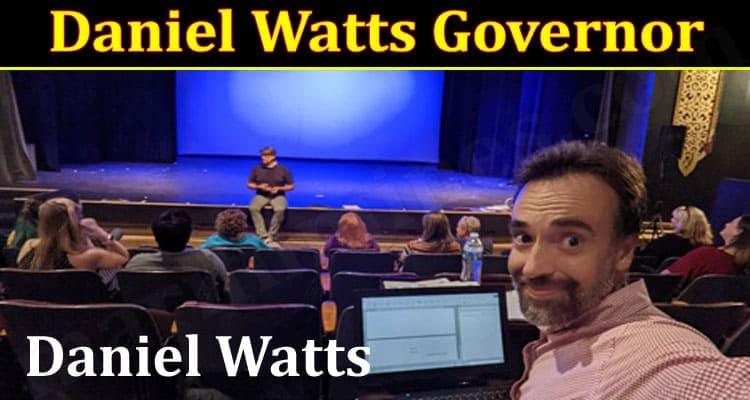 latest news Daniel Watts Governor 2021