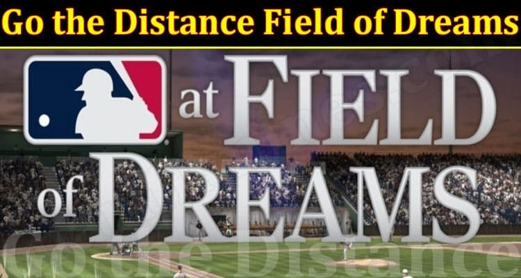 latest news Go the Distance Field of Dreams