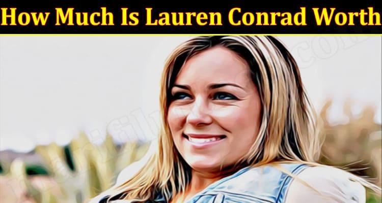 latest news How Much Is Lauren Conrad Worth