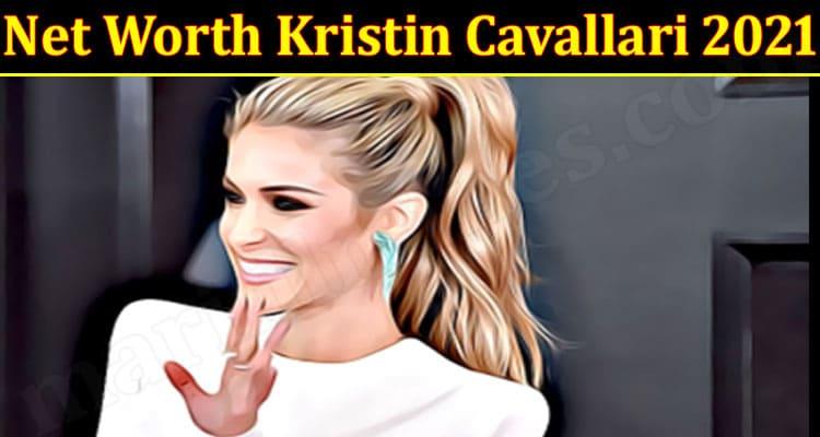 latest news Net Worth Kristin Cavallari 2021