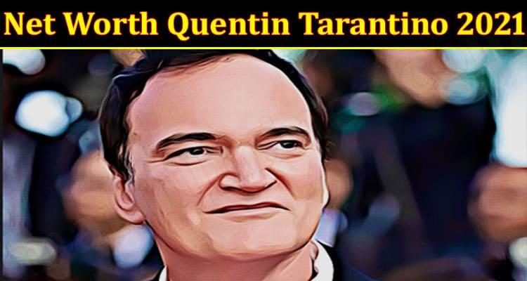 latest news Net Worth Quentin Tarantino 2021