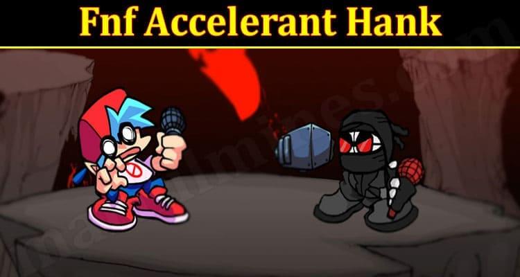 Gaming Tips Fnf Accelerant Hank