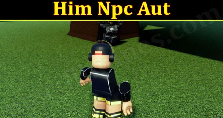 Gaming Tips Him Npc Aut