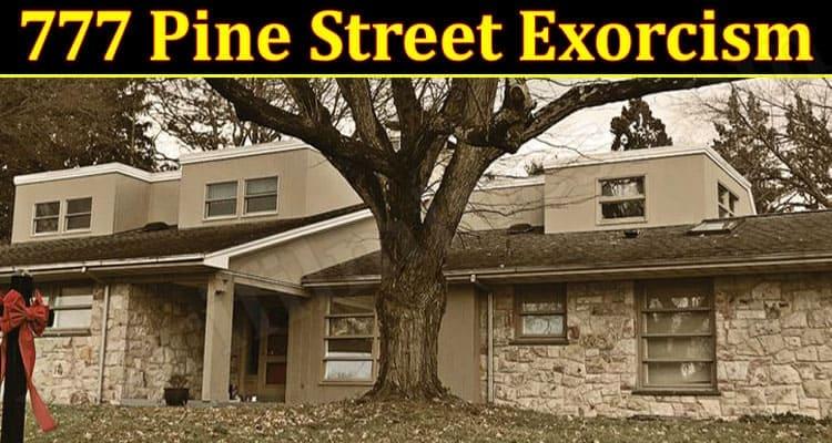 Latest News 777 Pine Street Exorcism