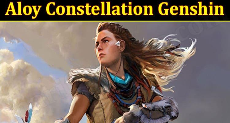 Latest News Aloy Constellation Genshin