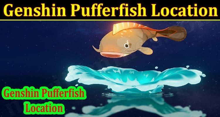 Latest News Genshin Pufferfish Location