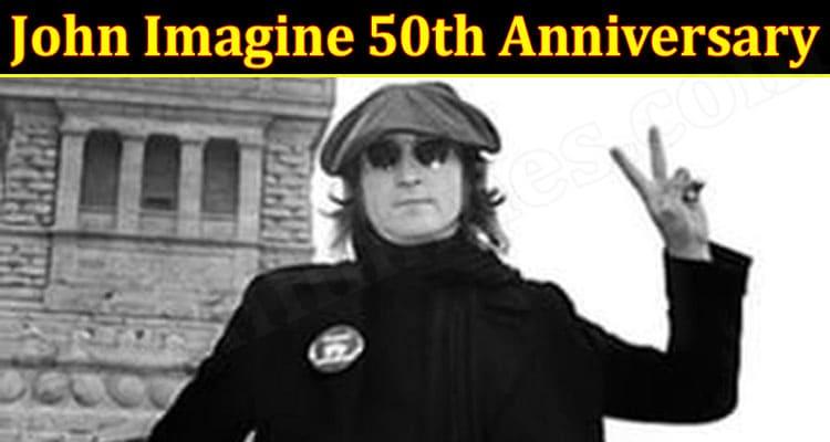 Latest News John Imagine 50th Anniversary