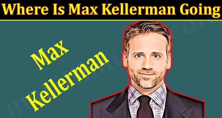Latest News Max Kellerman Going