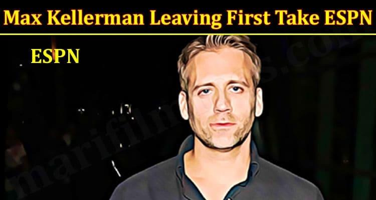 Latest News Max Kellerman Leaving First Take ESPN