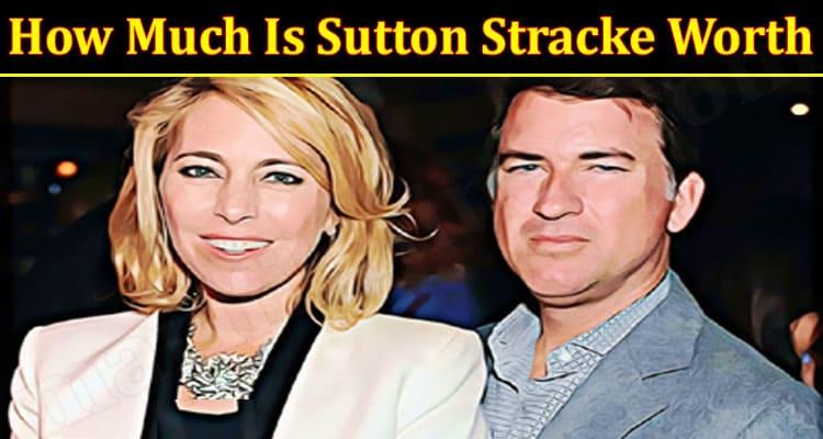 Latest News Much Is Sutton Stracke Worth