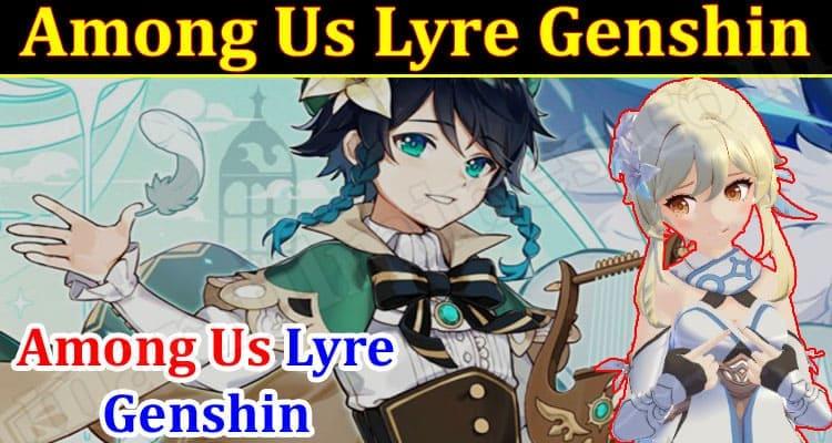 Gaming Tips Among Us Lyre Genshin